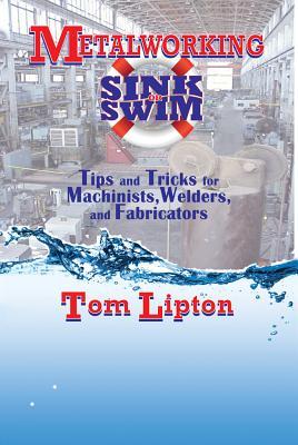 Metalworking Sink or Swim By Lipton, Tom