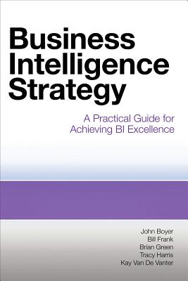 Business Intelligence Strategy By Boyer, John/ Frank, Bill/ Green, Brian